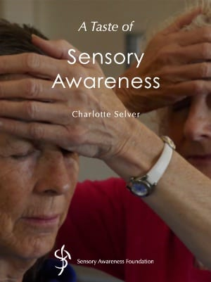 A Taste of Sensory Awareness by Charlotte Selver