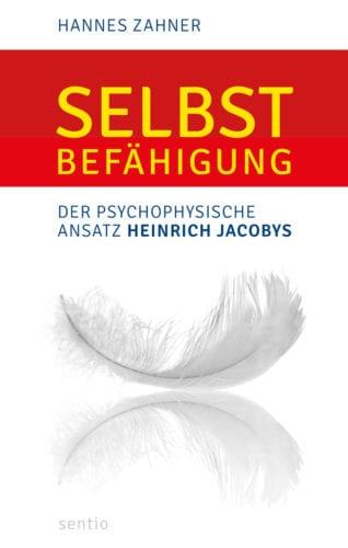 Selbstbefähigung - der psychophysische Ansatz Heinrich Jacobys